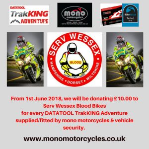 DATATOOL TrakKING Adventure supplied & fitted for £330.00 + subscription. For every DATATOOL TrakKING Adventure supplied & fitted, mono motorcycles & vehicle security will donate £10.00 to Serv Wessex Blood Bikes.