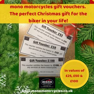 If you fancy giving the biker in your life a gift voucher towards next year's servicing; we have Gift Vouchers in values of £25, £50 & £100.